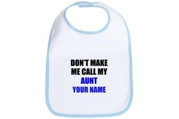 Dont Make Me Call My Aunt (Your Name) Bib