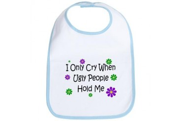 Cry When Ugly People Hold Me Funny Bib by CafePress