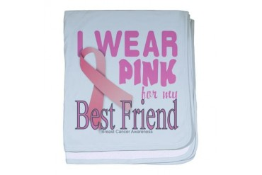 I Wear Pink for my Best Friend Breast Cancer Aware Breast cancer baby blanket by CafePress