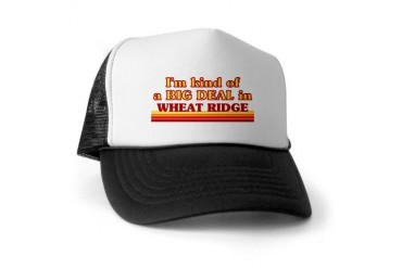 I am kind of a BIG DEAL in Wheat Ridge Colorado Trucker Hat by CafePress