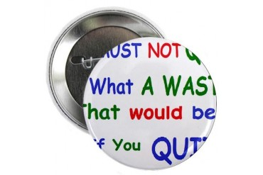 You must not quit Quotes 2.25 Button by CafePress