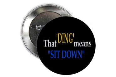 That 'Ding' means Sit Down Button Funny 2.25 Button by CafePress