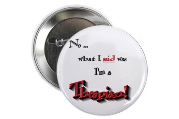 No, I'm a Thespian Button Funny 2.25 Button by CafePress