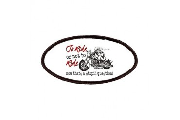 To Ride or Not to Ride Funny Patches by CafePress