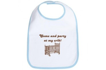 Come and party at my crib Humor Bib by CafePress