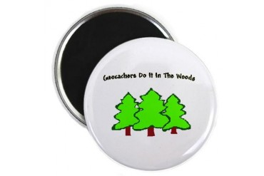 Geocachers Do It In The Woods Geocaching Magnet by CafePress