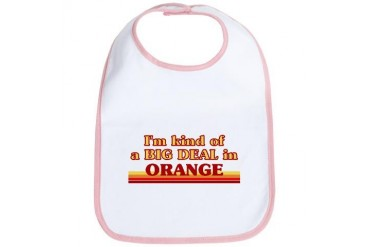 I am kind of a BIG DEAL in Orange California Bib by CafePress