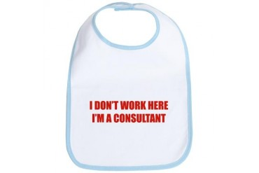 I Don't Work Here. I'm A Consultant Funny Bib by CafePress