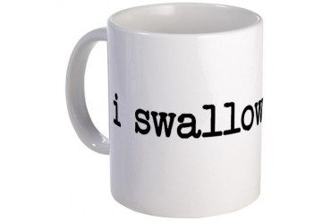 i swallow Funny Mug by CafePress