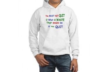 You must not quit Quotes Hooded Sweatshirt by CafePress